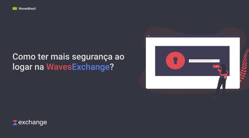 Como ter mais segurança na WavesExchange?